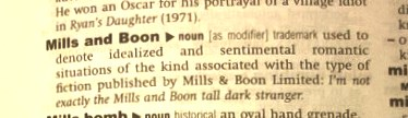 The noun 'Mills and Boon' was added to the  Oxford English Dictionary in 1997.